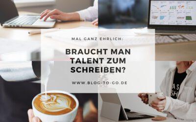 Braucht man Talent, um gute Blogtexte zu schreiben?