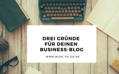 Drei Gründe, warum ein Blog dein Business ankurbelt