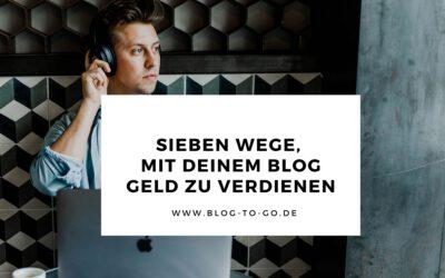 Sieben Wege, um mit deinem Blog Geld zu verdienen